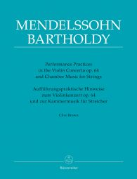 Performance Practices in the Violin Concerto Op.64 & Chamber Music for Strings of Felix Mendelssohn